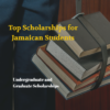 Top Scholarship Opportunities for Students from Jamaica