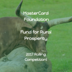 MasterCard Foundation Fund for Rural Prosperity – 2017 Rolling Competition