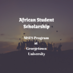 Georgetown University – MSFS African Student Scholarship